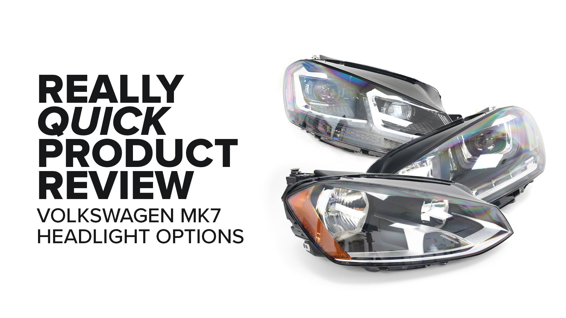 Volkswagen MK7 (GTI, Golf, & More) Headlight Upgrades - Options And Product Review