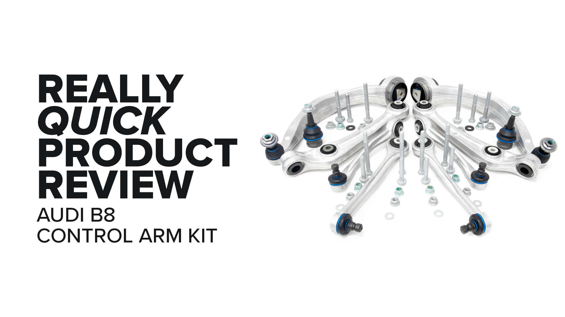 Audi B8 (A4, S4, Q5 & More) Control Arm Kit - Symptoms And Product Review